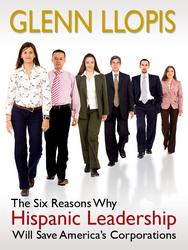 The Six Reasons Why Hispanic Leadership will Save America's Corporations