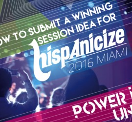 How to Submit a Winning Session Idea for Hispanicize 2016