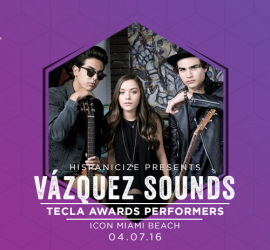 YouTube sensation 'Vázquez Sounds' to perform at the 2nd annual Tecla Awards live April 7th during Hispanicize Event